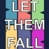 Let Them Fall